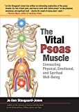 The Vital Psoas Muscle: Connecting Physical, Emotional, and Spiritual Well-Being (English Edition)