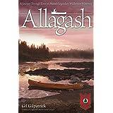 Allagash: A Journey Through Time on Maine's Legendary Wilderness Waterway (Fox Chapel Publishing) Winner of the Legendary Mai
