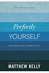 Perfectly Yourself: New and Revised Edition: Discovering God's Dream For You Kindle Edition