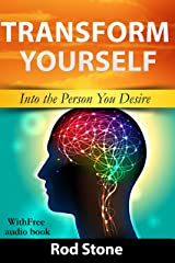 Transform Yourself: Into the Person You Desire Kindle Edition