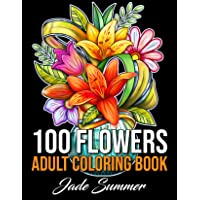 100 Flowers: An Adult Coloring Book with Bouquets, Wreaths, Swirls, Patterns, Decorations, Inspirational Designs, and…