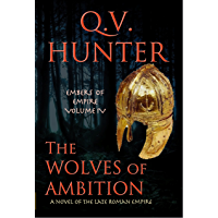 The Wolves of Ambition, A Novel of the Late Roman Empire (Embers of Empire Book 4) (English Edition)