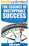 The Essence Of Unstoppable Success: Using Delayed Gratification To Reach Your Fullest Potential