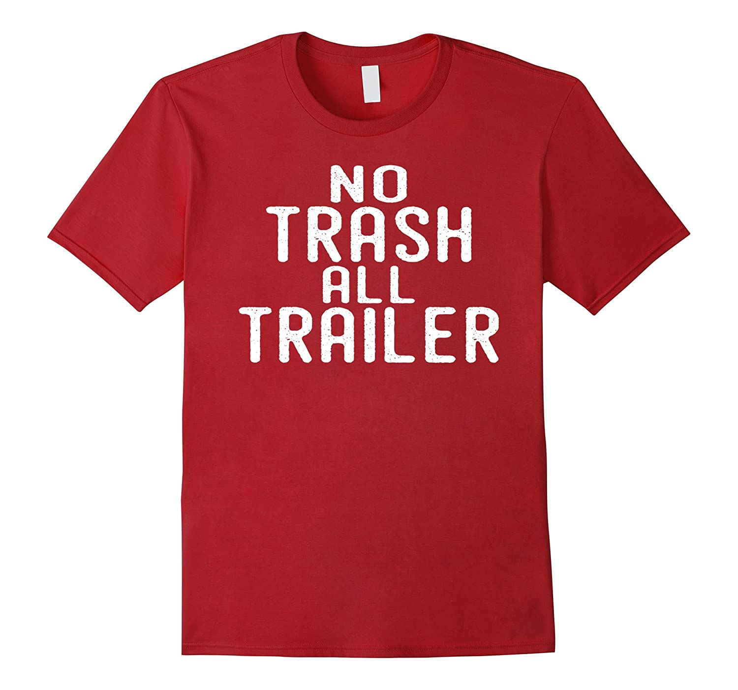 09bcd53000 No Trash All Trailer Redneck Camping RV Mobile Home T-shirt – Anztee.com
