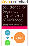 Salesforce for Beginners (Apex And Visualforce): Salesforce Interview Questions 2017 (included) (English Edition)
