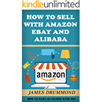 How to Sell with Amazon, Ebay and Alibaba : How To Make An Income With FBA