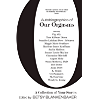 Autobiographies of Our Orgasms: A Collection of Your Stories