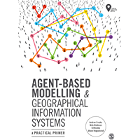 Agent-Based Modelling and Geographical Information Systems: A Practical Primer (Spatial Analytics and GIS)
