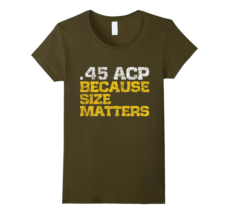 45 ACP, size matters guns t-shirt
