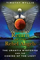 The Return of the Rebel Angels: The Urantia Mysteries and the Coming of the Light Kindle Edition
