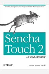 Sencha Touch 2 Up and Running: Building Enterprise Cross-Platform Mobile Web Applications Kindle Edition