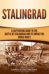 Stalingrad: A Captivating Guide to the Battle of Stalingrad and Its Impact on World War II Kindle Edition