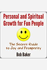 Personal and Spiritual Growth for Fun People: The Secret Guide to Joy and Prosperity Audible Audiobook