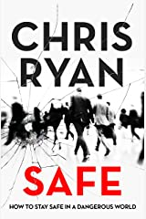 Safe: How to stay safe in a dangerous world: Survival techniques for everyday life from an SAS hero Kindle Edition