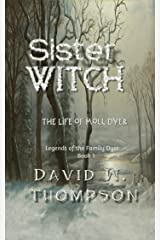 Sister Witch: The Life of Moll Dyer (Legends of the Family Dyer Book 1) Kindle Edition