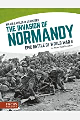 The Invasion of Normandy: Epic Battle of World War II (Major Battles in US History (Set of 8)) Kindle Edition