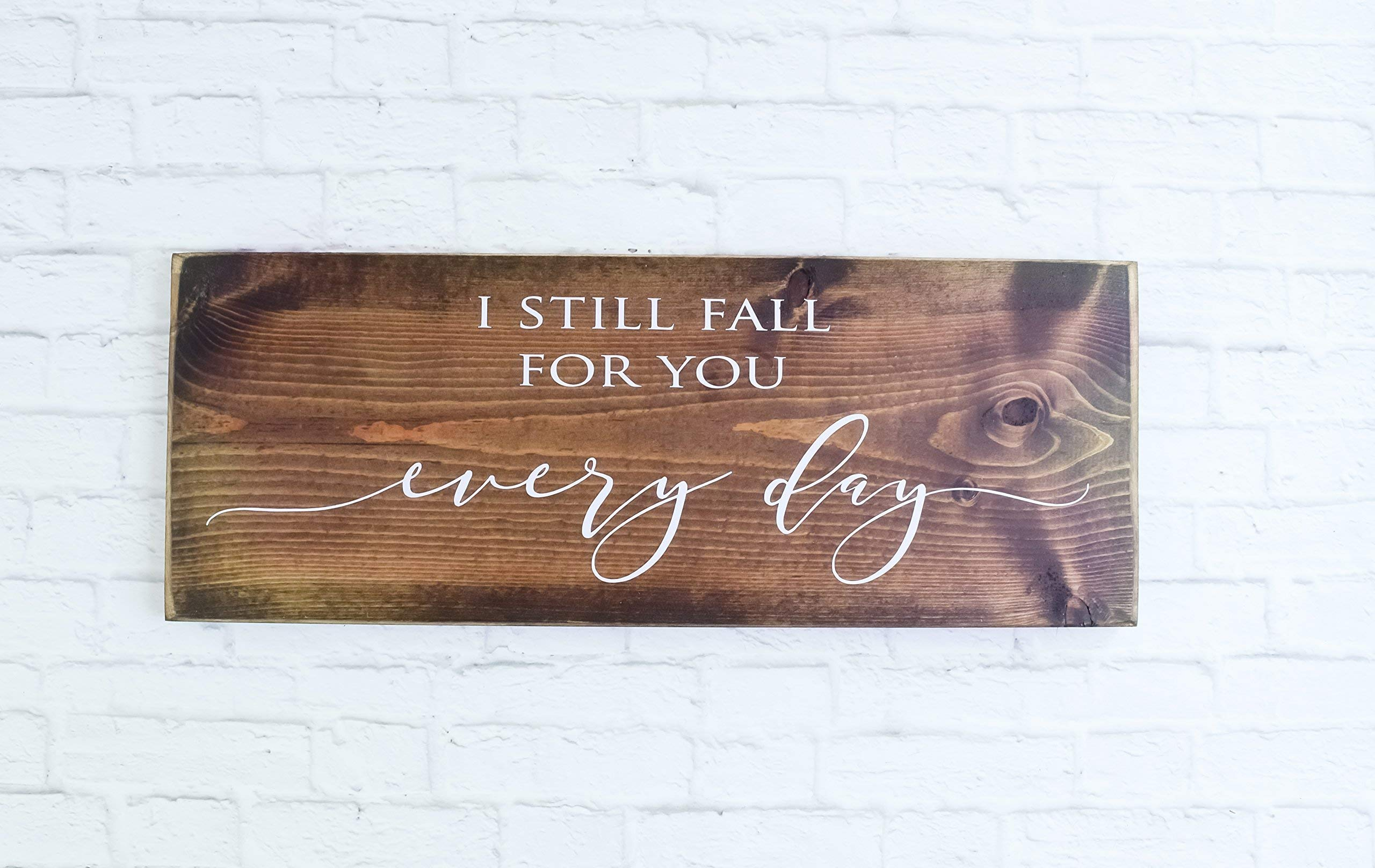 Dark Walnut I Still Fall For You Everyday Sign, Wedding Family Farmhouse Wooden Quote Wall Decor by Schafer Art Studio
