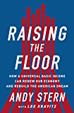 Raising the Floor: How a Universal Basic Income Can Renew Our Economy and Rebuild the American Dream