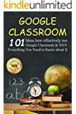 Google Classroom: 101 Ideas how effectively use Google Classroom in 2019. Everything You Need to Know for Your Easy Classroom Management