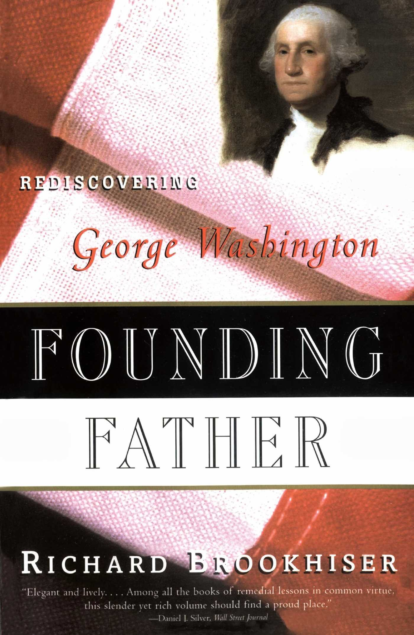 com founding father rediscovering george washington com founding father rediscovering george washington 9780684831428 richard brookhiser books