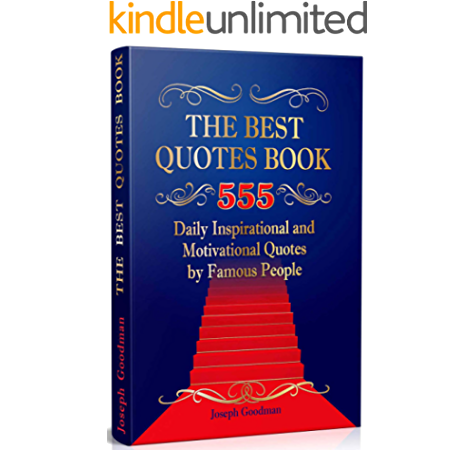 Amazon Com The Best Quotes Book 555 Daily Inspirational And Motivational Quotations By Famous People Quotes Of The Day Motivational Quotes Book Book 1 Ebook Goodman Joseph Kindle Store