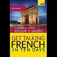 Get Talking French in Ten Days Beginner Audio Course: Enhanced Edition (Teach Yourself Audio eBooks)