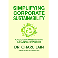 SIMPLIFYING CORPORATE SUSTAINABILITY: A Guide To Implementing Sustainable Practices (English Edition)