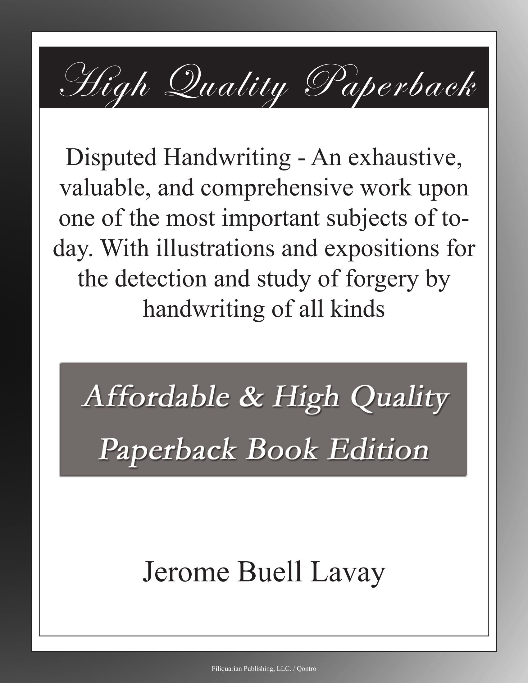 Download Disputed Handwriting - An exhaustive, valuable, and comprehensive work upon one of the most important subjects of to-day. With illustrations and ... study of forgery by handwriting of all kinds pdf epub