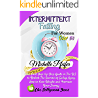 Intermittent Fasting for Women Over 50 : The First Step-by-Step Guide in The U.S. to Unlock The Secrets of Delay Aging…