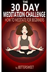 The 30 Day Meditation Challenge: How to Meditate for Beginners (Stress Management Book 1) Kindle Edition
