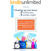 CLEANING UP YOUR HOUSE ON 2 WEEKEND DAYS OR 5 WEEKDAY NIGHTS: This is for your family's health -  your living time - and to make your spouse only expects to be home after work.