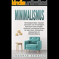 Minimalismus: Minimalisitsch leben, Haushalt entrümpeln und mit Leichtigkeit Ordnung im Leben schaffen. Aufräumen und positives Denken für mehr Glück, ... Gelassenheit und Stressbewältigung