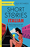 Short Stories in Italian for Intermediate Learners: Read for pleasure at your level, expand your vocabulary and learn…