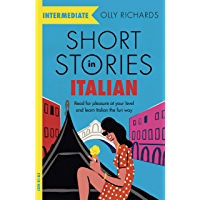 Short Stories in Italian  for Intermediate Learners: Read for pleasure at your level, expand your vocabulary and learn Italian the fun way! (Foreign Language Graded Reader Series) (Italian Edition)