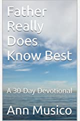 Father Really Does Know Best: A 30-Day Devotional Kindle Edition