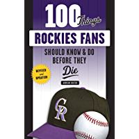 100 Things Rockies Fans Should Know & Do Before They Die (100 Things...Fans Should Know) (English Edition)