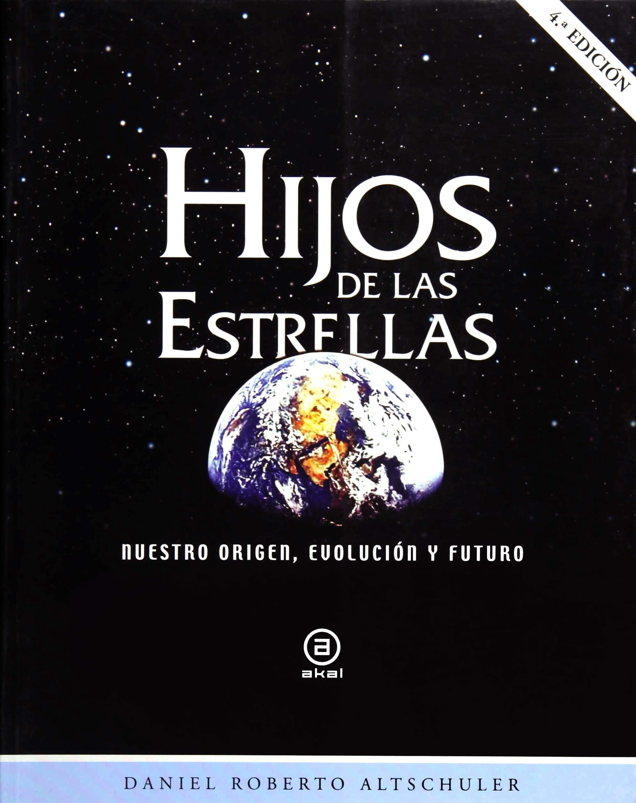 Hijos de las estrellas. Nuestro origen, evolución y futuro: 34 Astronomía: Amazon.es: Altschuler, Daniel Roberto, Otero-Piñeiro, Dulcinea: Libros