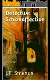 Detective Schizoaffective: A Novel