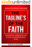The Tagline's of the Faith: Inspiring messages on faith and believing God