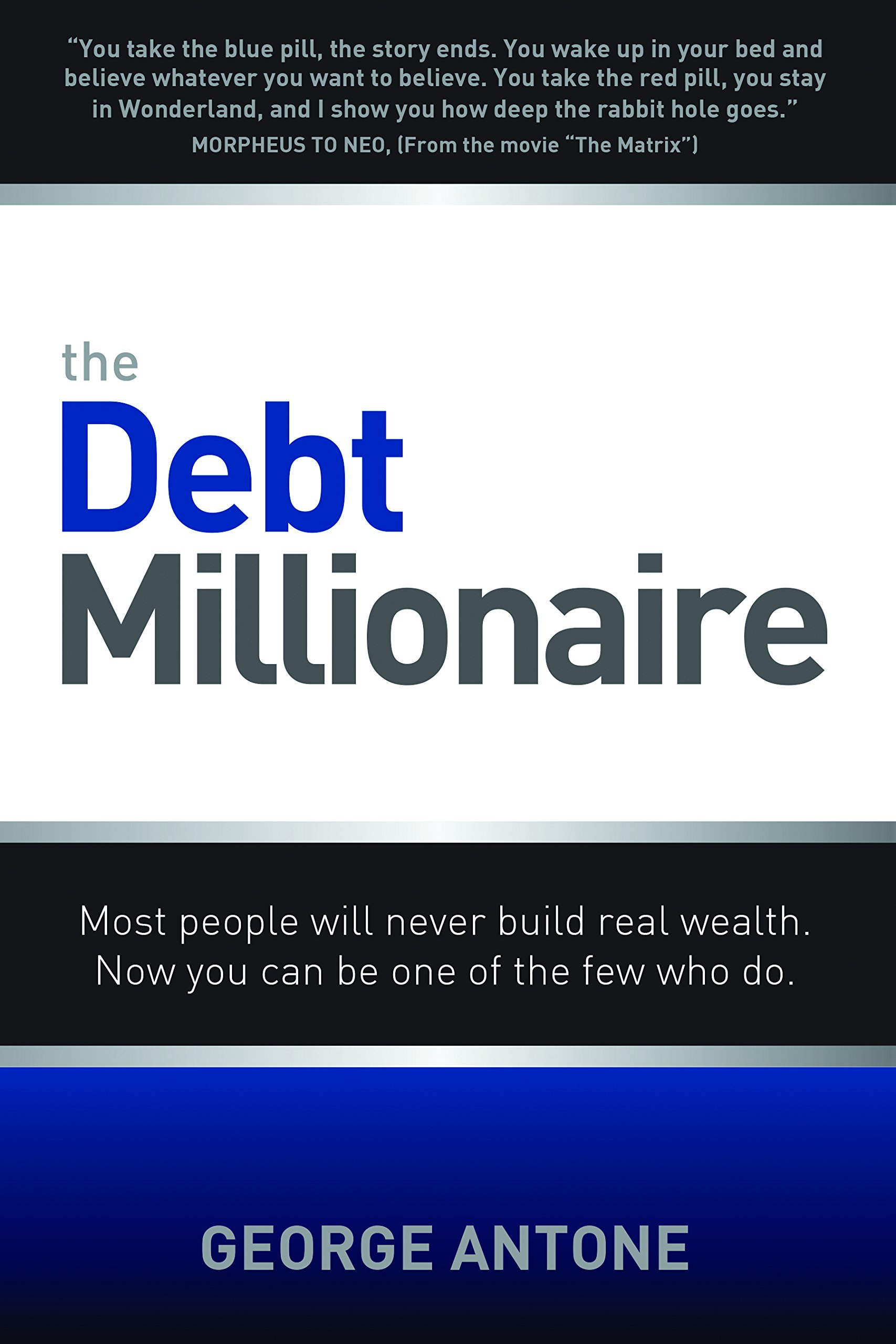 The Debt Millionaire: Most people will never build real wealth. Now you can be one of the few who do.