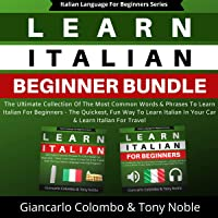 Learn Italian Beginner Bundle: The Ultimate Collection of the Most Common Words & Phrases to Learn Italian for Beginners…