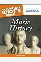 The Complete Idiot's Guide to Music History: From Pre-Historic Africa to Classical Europe to American Popular Music Kindle Edition