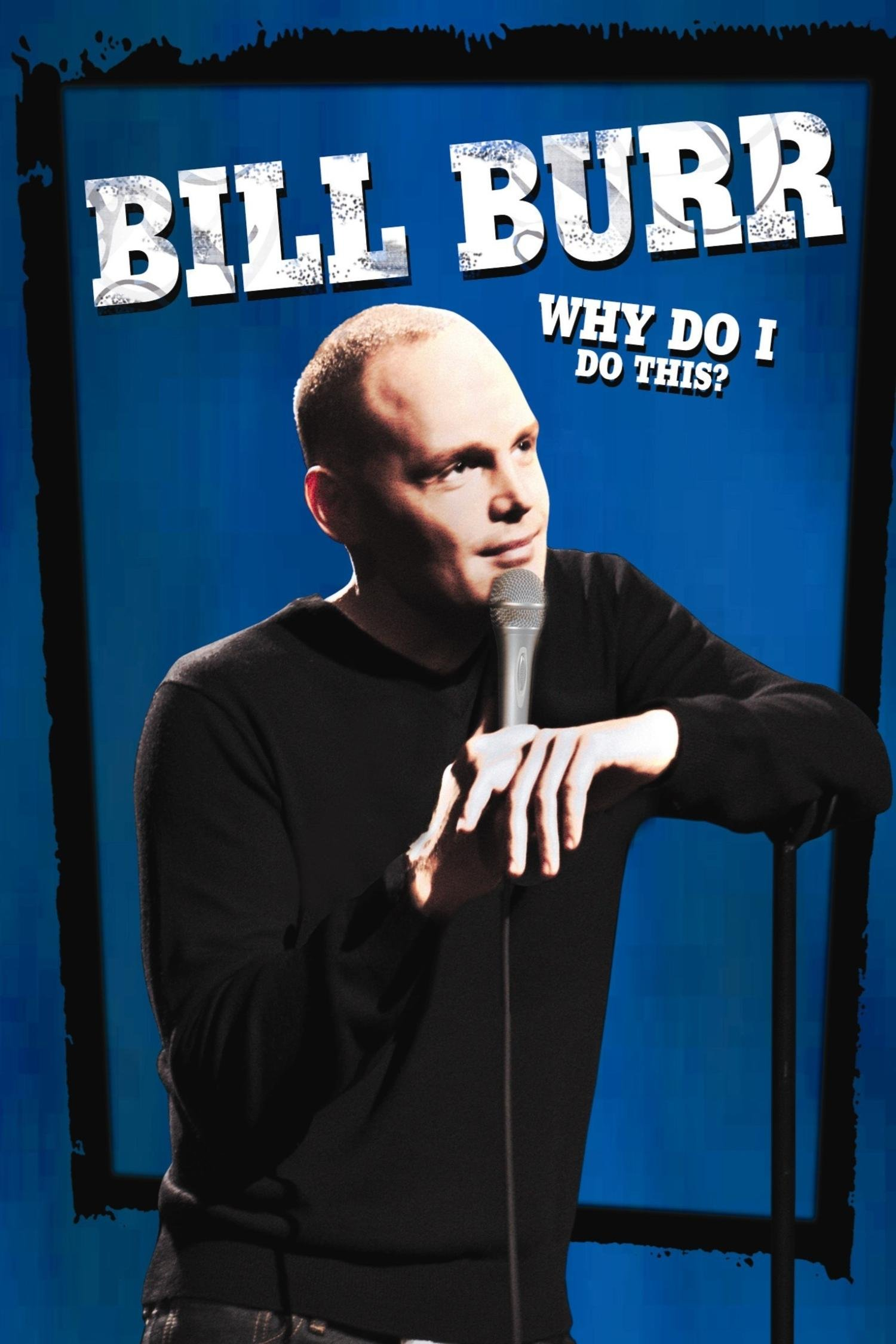 Watch Bill Burr Why Do I Do This Prime Video
