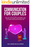 Communication for couples: learn how to deal with effective communication in your relationship or your marriage. a couple's guide that teaches you to handle conflicts through communication skills.