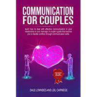 Communication for couples: learn how to deal with effective communication in your relationship or your marriage. a couple's guide that teaches you to handle ... communication skills. (English Edition)