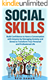 Social Skills: Build Confidence to Have a Conversation with Anyone by Managing Anxiety and Stress to Transform Your Personal and Professional Life (How to Talk, Shyness, People Skills)