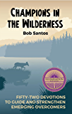 Champions in the Wilderness: Fifty-Two Devotions to Guide and Strengthen Emerging Overcomers