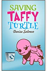 Saving Taffy Turtle: Recycling and protecting the environment made simple so that the children can understand all about it Kindle Edition