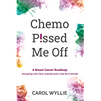 Chemo P!ssed Me Off: A Breast Cancer Roadmap: Navigating with Faith, Gratitude, and a Little Bit of Attitude