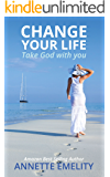 Change Your Life: Take God with you